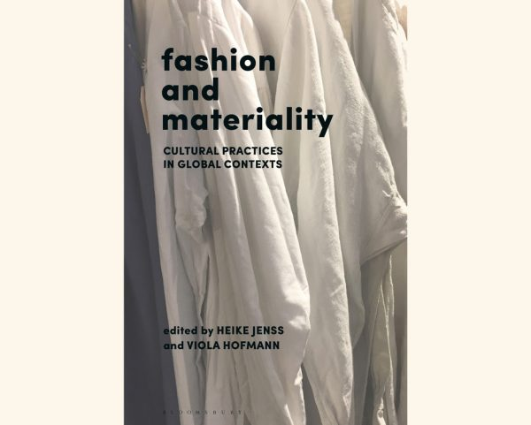 Fashion and Materiality: Cultural Practices in Global Context Released Oct. 17th